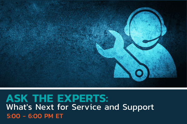 Ask the Experts What's Next for Service and Support